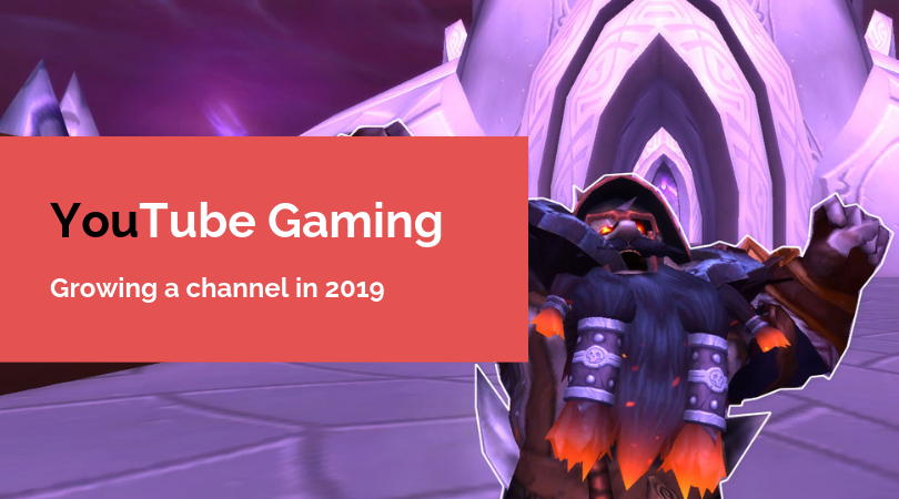 Starting a Youtube Gaming Channel in 2019